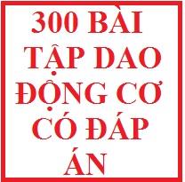 300 Bài tập dao động cơ có đáp án
