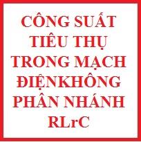 Công suất tiêu thụ trong mạch điện không phân nhánh RLrC