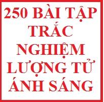250 bài tập trắc nghiệm lượng tử ánh sáng ( đầy đủ)