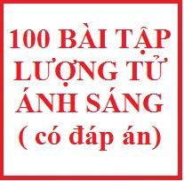 100 bài tập lượng tử ánh sáng ( có đáp án )