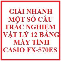 Giải một số câu trắc nghiệm vật lý 12 bằng máy tính CASIO FX - 570ES ( hay)
