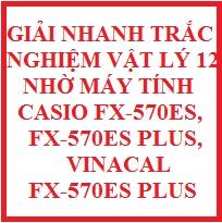 Giải nhanh trắc nghiệm vật lý 12 nhờ máy tính CASIO Fx-570ES & Fx-570ES plus, VINA CAL Fx-570ES plus