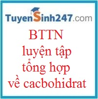 BTTN luyện tập tổng hợp về Cacbohidrat (có đáp án)