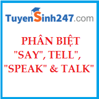 Phân biệt SAY, TELL, SPEAK & TALK
