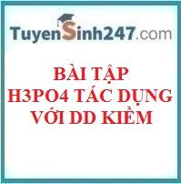 Bài tập H3PO4 tác dụng với dd kiềm