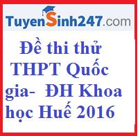 Đề thi thử THPT Quốc gia của  khối Chuyên - Trường đại học Khoa học Huế