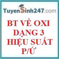 Oxi .Dạng 3 - Hiệu suất phản ứng