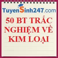 50 câu trắc nghiệm (LT + BT) chương kim loại
