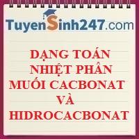 Dạng toán nhiệt phân muối cacbonat và hidrocacbonat