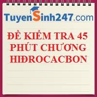 Đề kiểm tra 45 phút chương hiđrocacbon