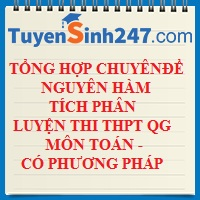 Tổng hợp chuyên đề nguyên hàm, tích phân luyện thi THPT QG môn Toán (có phương pháp giải - hay)