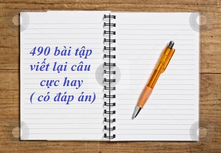 490 bài tập viết lại câu cực hay ( có đáp án)