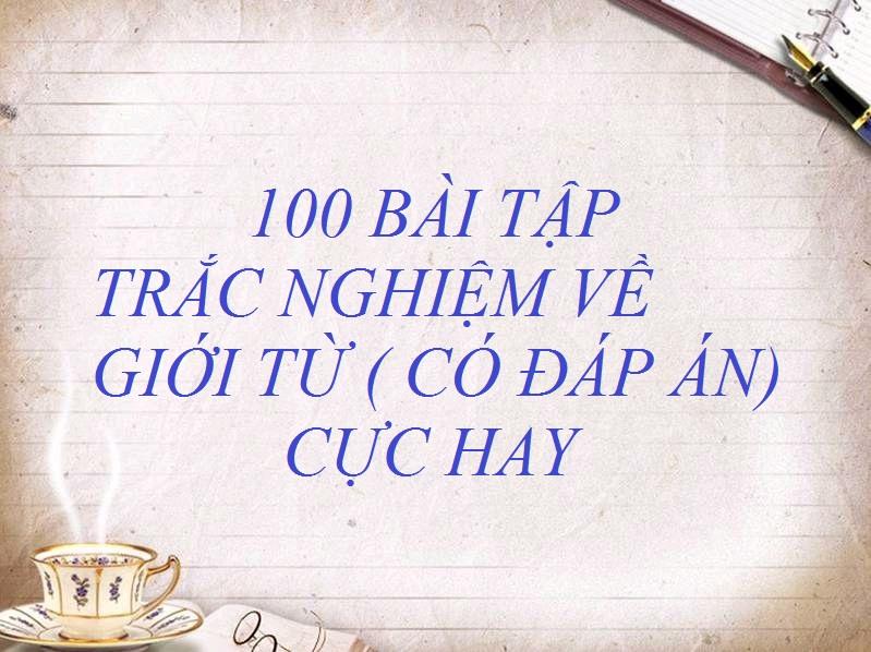 100 câu trắc nghiệm về giới từ( có đáp án)