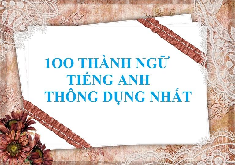 100 Thành ngữ tiếng Anh thông dụng