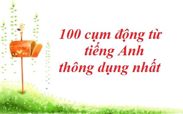100 cụm động từ tiếng Anh thông dụng nhất
