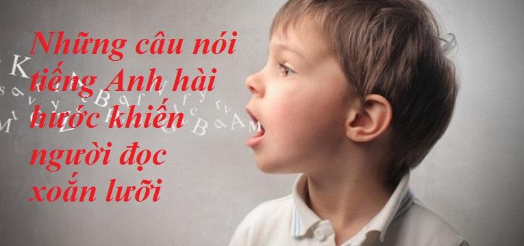 10 câu nói tiếng Anh khiến bạn xoắn lưỡi