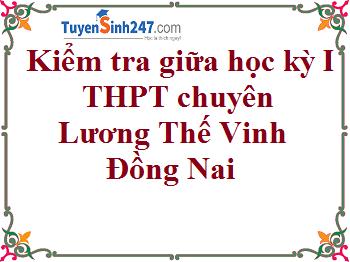 Đề kiểm tra giữa học kỳ I - Trường THPT chuyên Lương Thế Vinh - Đồng Nai