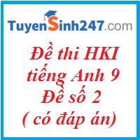 Đề thi HKI tiếng Anh 9 - đề số 2 ( có đáp án)