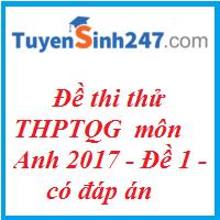 Đề thi thử THPT QG môn Anh 2017 - Đề 1 ( có đáp án)
