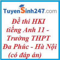 Đề thi học kỳ I tiếng Anh 11 trường THPT Đa Phúc - Hà Nội - 2016 - 2017 ( có đáp án)