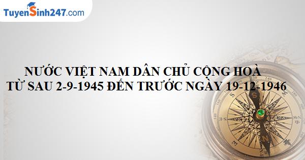 Nước Việt Nam Dân chủ Cộng hòa từ sau 2 – 9 – 1945 đến trước 19 - 12 - 1946