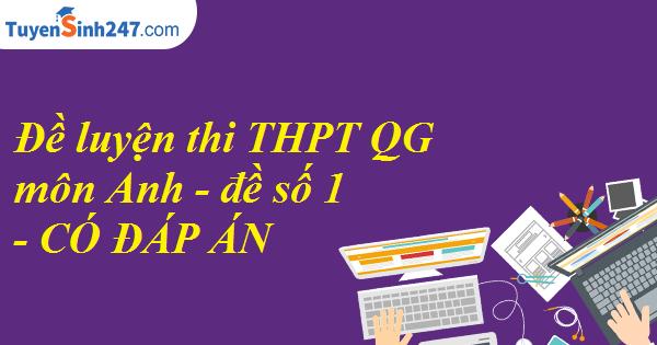 Đề tham khảo thi THPT QG môn Anh - sở GD&ĐT Lâm Đồng - đề số 1 - có đáp án