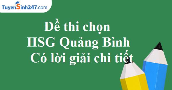 Đề thi chọn HSG lớp 11 - Sở GD&ĐT Quảng Bình - Có lời giải chi tiết