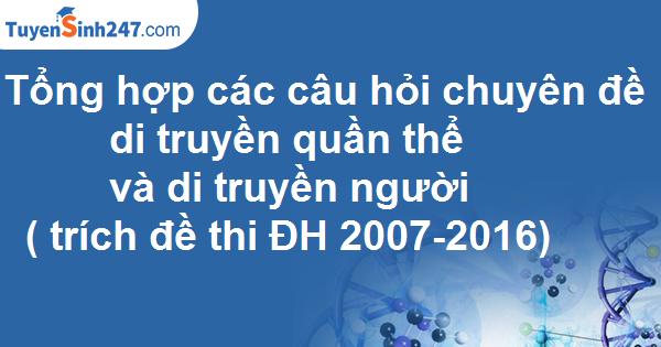 Tổng hợp các câu hỏi chuyên đề di truyền quần thể và di truyền người trong các đề thi đại học từ 2007-2016 (có đáp án)