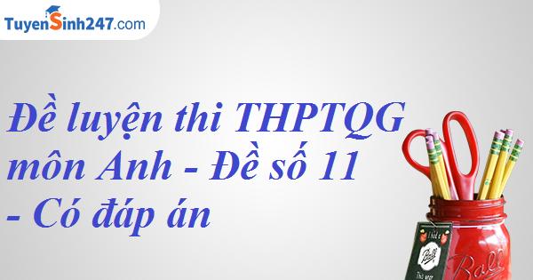 Đề luyện thi THPT QG môn Anh - Đề số 11 - Có đáp án