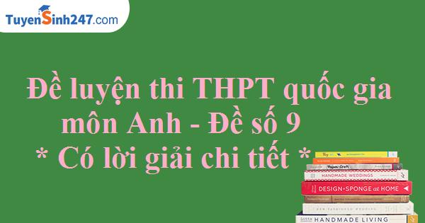 Đề luyện thi THPT quốc gia môn Anh - Có lời giải chi tiết - Đề số 9