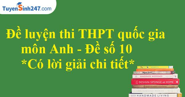 Đề luyện thi THPT quốc gia môn Anh - Có lời giải chi tiết - Đề số 10