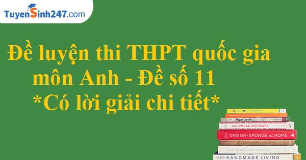 Đề luyện thi THPT quốc gia môn Anh - Có lời giải chi tiết - Đề số 11