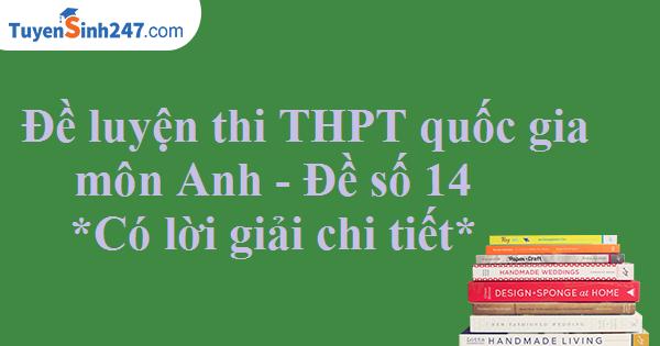 Đề luyện thi THPT quốc gia môn Anh - Có lời giải chi tiết - Đề số 14