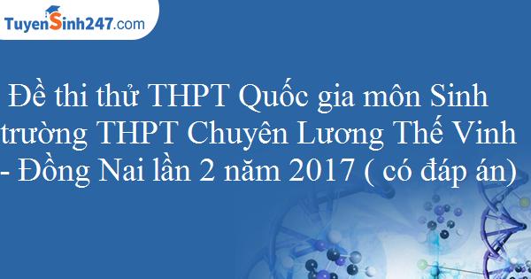 Đề thi thử THPT Quốc gia môn Sinh trường THPT Chuyên Lương Thế Vinh - Đồng Nai lần 2 năm 2017 ( có đáp án)