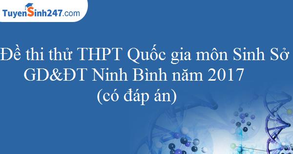 Đề thi thử THPT Quốc gia môn Sinh Sở GD&ĐT Ninh Bình năm 2017 ( có đáp án)
