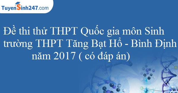 Đề thi thử THPT Quốc gia môn Sinh trường THPT Tăng Bạt Hổ - Bình Định năm 2017 ( có đáp án)