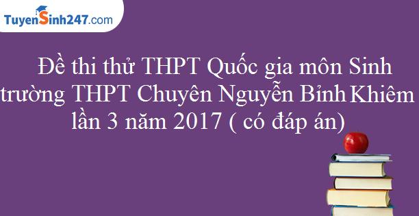 Đề thi thử THPT Quốc gia môn Sinh trường THPT Chuyên Nguyễn Bỉnh Khiêm lần 3 năm 2017 ( có đáp án)