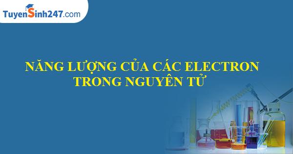 Năng lượng của các electron trong nguyên tử