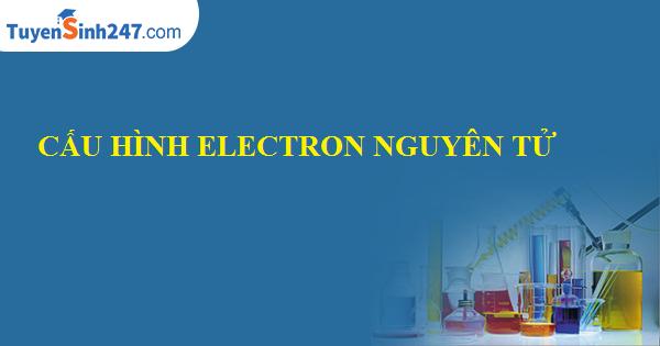 Cấu hình electron nguyên tử (chi tiết)
