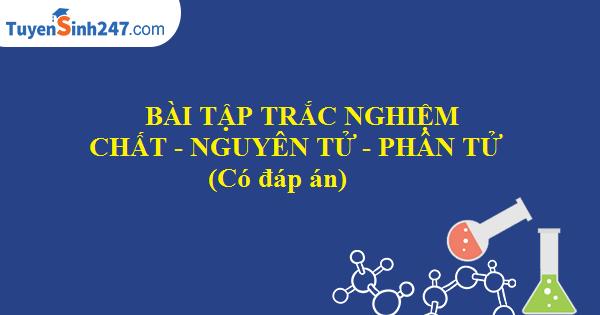 BTTN chất - nguyên tử - phân tử (Có đáp án)