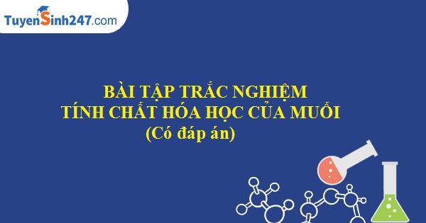 Trắc nghiệm tính chất hóa học của muối (Có đáp án)