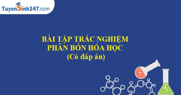 Bài tập trắc nghiệm phân bón hóa học (Có đáp án)