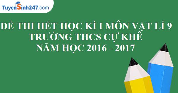 Đề thi hết học kì 1 môn Vật Lí 9 trường THCS Cự Khê - Năm học 2016 - 2017. Có đáp án và lời giải chi tiết