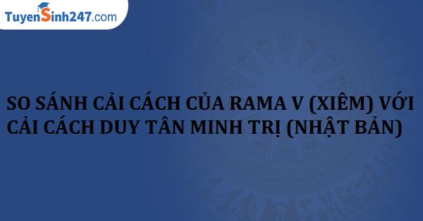 So sánh cải cách của Rama V (Xiêm) với cải cách Duy Tân Minh Trị (Nhật Bản)