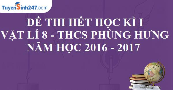 Đề thi hết học kì 1 - Vật Lí 8 - THCS Phùng Hưng - Năm học 2016 - 2017. Có đáp án và lời giải chi tiết