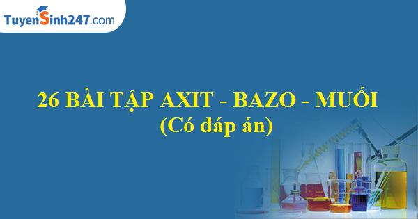 26 bài tập axit - Bazo - Muối (Có đáp án)