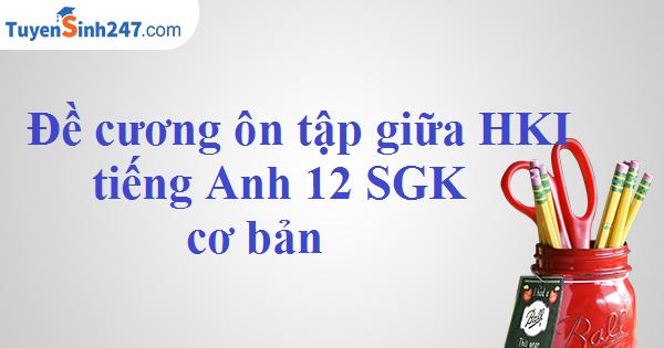 Đề cương ôn tập giữa HKI tiếng Anh 12 SGK cơ bản