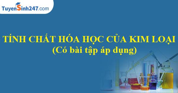 Tính chất hóa học của kim loại (Có bài tập áp dụng)