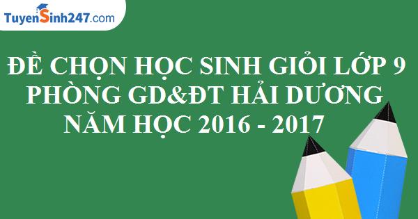 Đề thi chọn học sinh giỏi lớp 9 - Năm học 2016 - 2017. Phòng GD&ĐT Hải Dương. (Có đáp án và lời giải chi tiết)