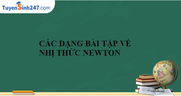 Các dạng toán về nhị thức Newton( có lời giải chi tiết)